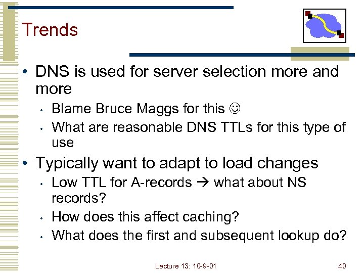 Trends • DNS is used for server selection more and more • • Blame