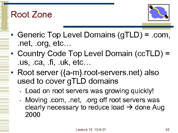 Root Zone • Generic Top Level Domains (g. TLD) =. com, . net, .