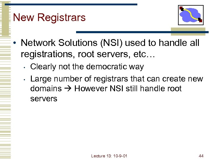 New Registrars • Network Solutions (NSI) used to handle all registrations, root servers, etc…