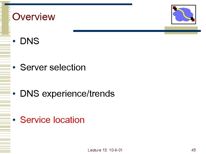 Overview • DNS • Server selection • DNS experience/trends • Service location Lecture 13: