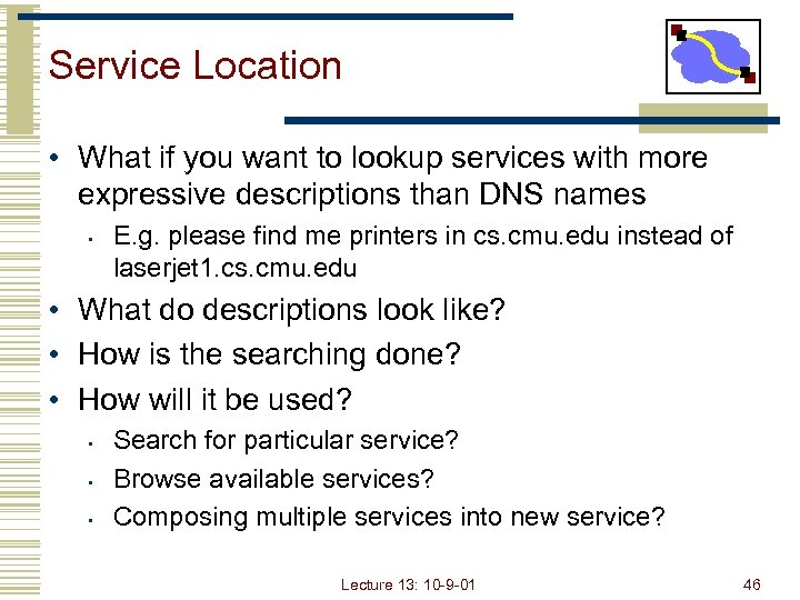Service Location • What if you want to lookup services with more expressive descriptions