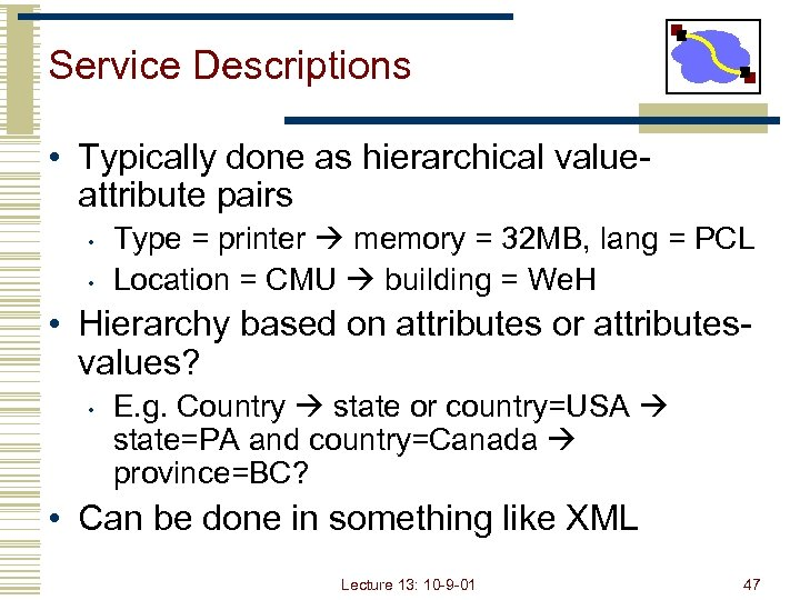 Service Descriptions • Typically done as hierarchical valueattribute pairs • • Type = printer