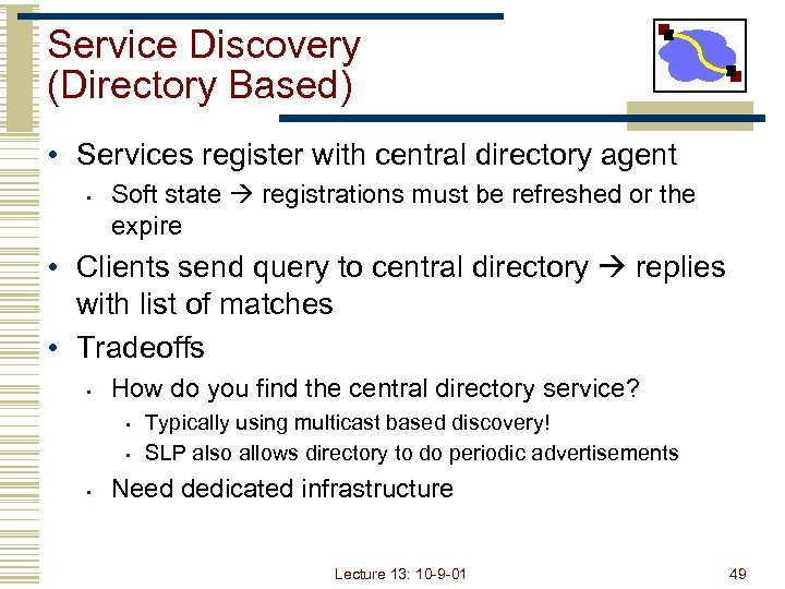 Service Discovery (Directory Based) • Services register with central directory agent • Soft state