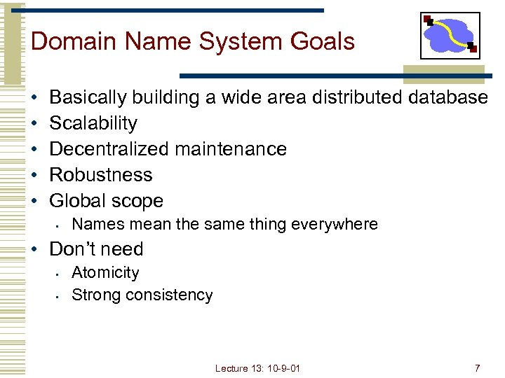 Domain Name System Goals • • • Basically building a wide area distributed database