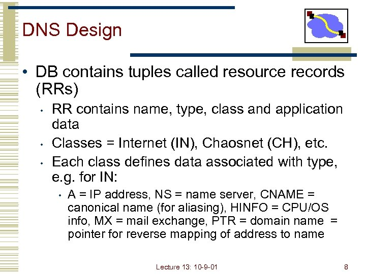 DNS Design • DB contains tuples called resource records (RRs) • • • RR