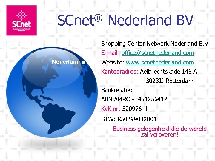 ® SCnet Nederland BV Shopping Center Network Nederland B. V. Nederland . E-mail: office@scnetnederland.