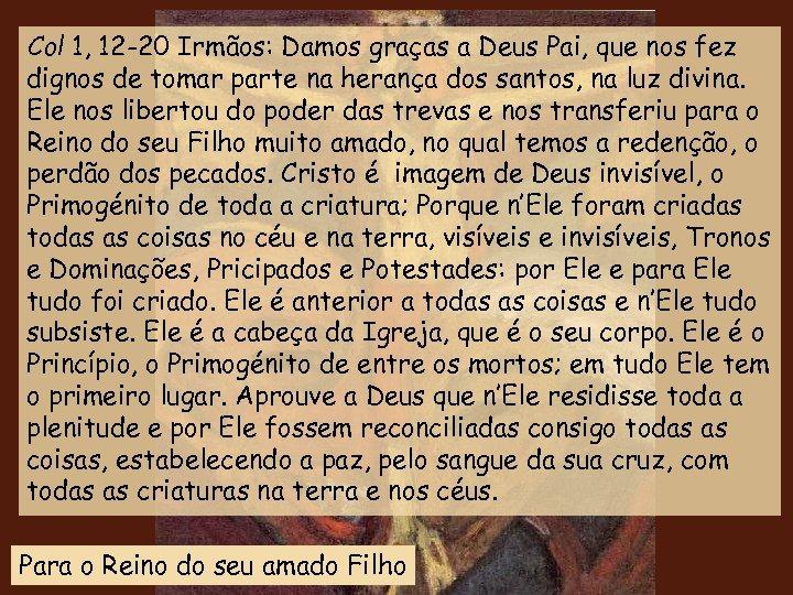 Col 1, 12 -20 Irmãos: Damos graças a Deus Pai, que nos fez dignos