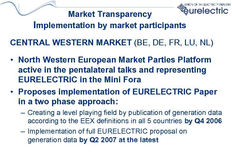 Market Transparency Implementation by market participants CENTRAL WESTERN MARKET (BE, DE, FR, LU, NL)