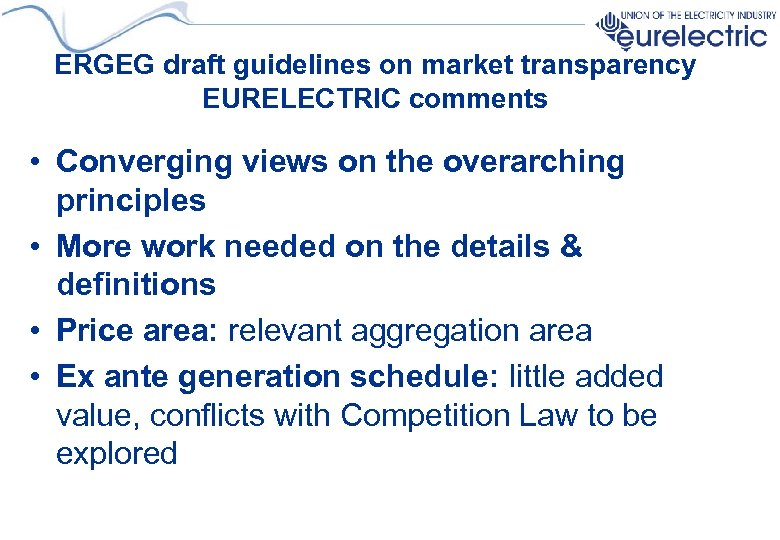 ERGEG draft guidelines on market transparency EURELECTRIC comments • Converging views on the overarching