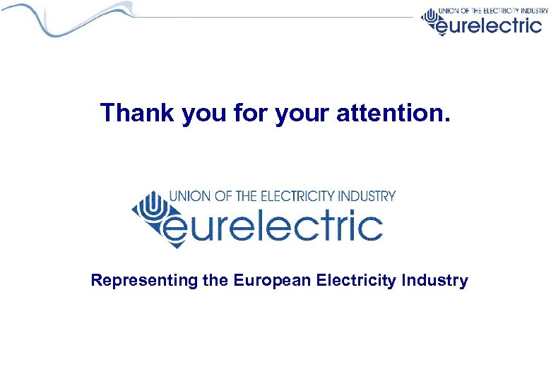 Thank you for your attention. Representing the European Electricity Industry