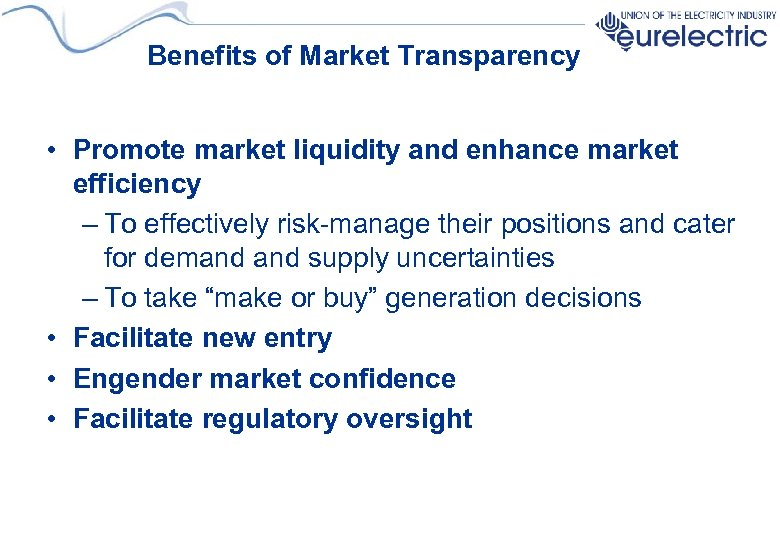 Benefits of Market Transparency • Promote market liquidity and enhance market efficiency – To