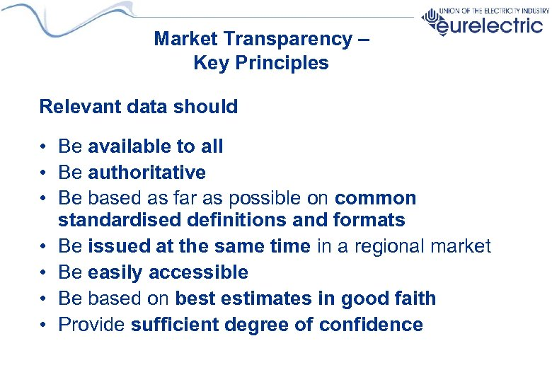 Market Transparency – Key Principles Relevant data should • Be available to all •