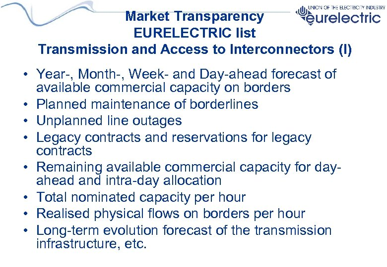 Market Transparency EURELECTRIC list Transmission and Access to Interconnectors (I) • Year-, Month-, Week-