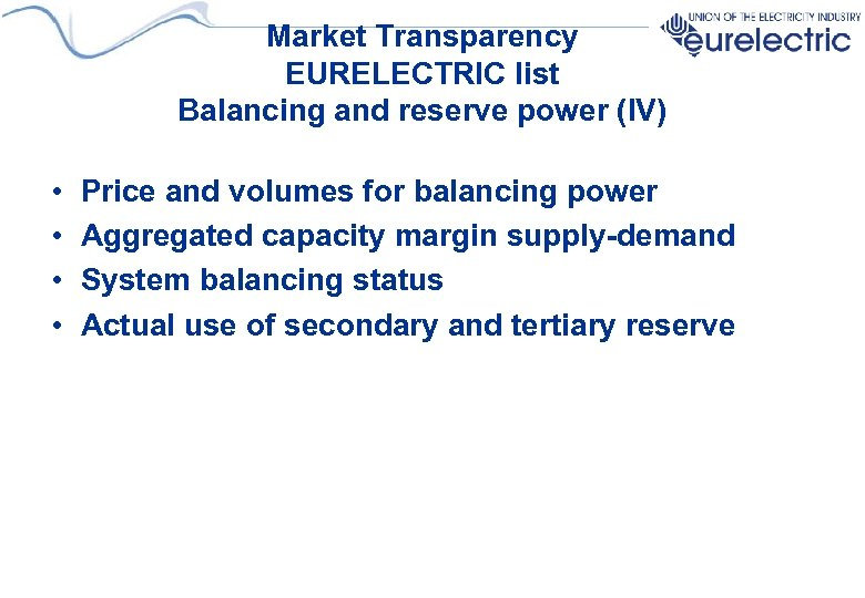 Market Transparency EURELECTRIC list Balancing and reserve power (IV) • • Price and volumes