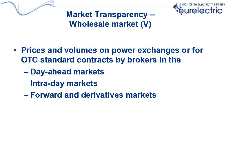 Market Transparency – Wholesale market (V) • Prices and volumes on power exchanges or