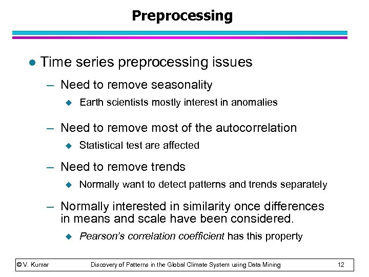 Preprocessing l Time series preprocessing issues – Need to remove seasonality u Earth scientists