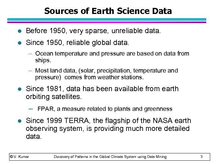 Sources of Earth Science Data l Before 1950, very sparse, unreliable data. l Since