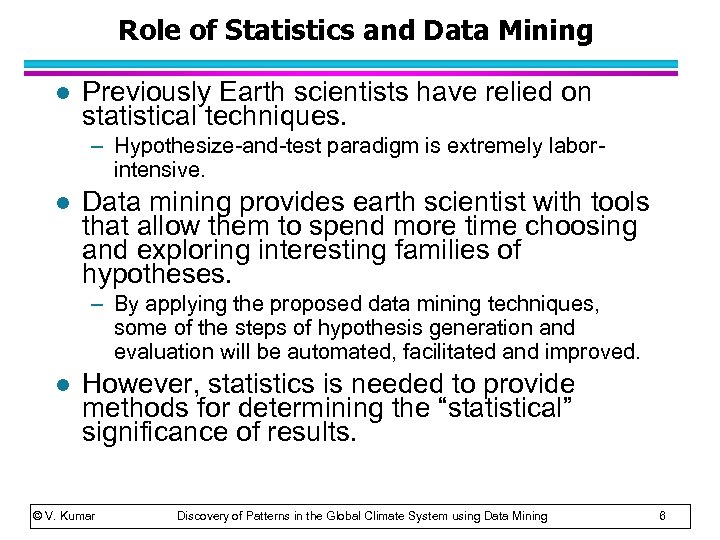 Role of Statistics and Data Mining l Previously Earth scientists have relied on statistical