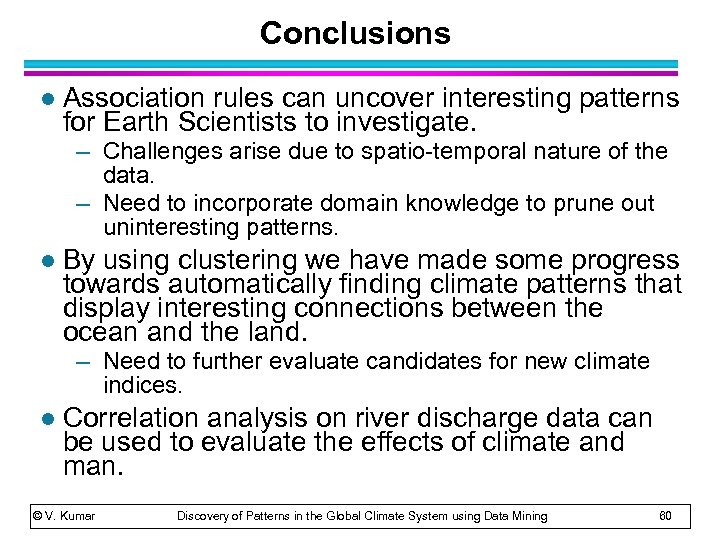 Conclusions l Association rules can uncover interesting patterns for Earth Scientists to investigate. –