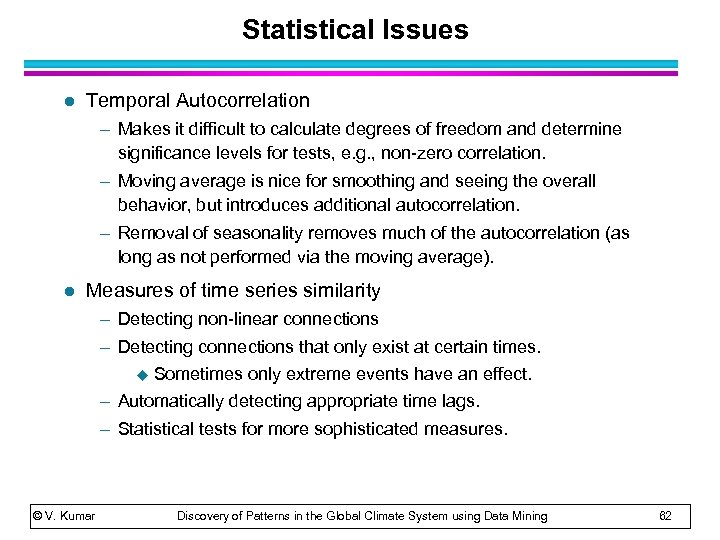Statistical Issues l Temporal Autocorrelation – Makes it difficult to calculate degrees of freedom
