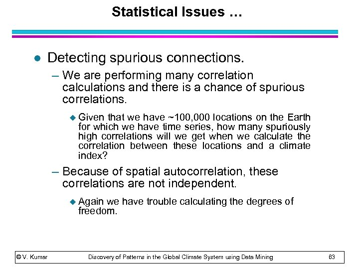 Statistical Issues … l Detecting spurious connections. – We are performing many correlation calculations
