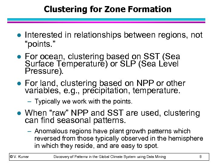 """Clustering for Zone Formation l l l Interested in relationships between regions, not """"points."""