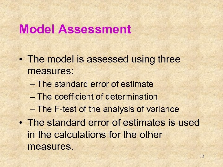 Model Assessment • The model is assessed using three measures: – The standard error