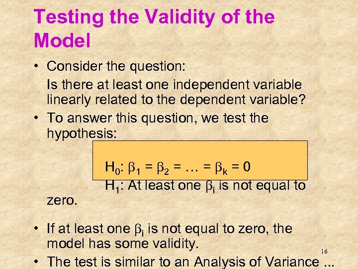 Testing the Validity of the Model • Consider the question: Is there at least