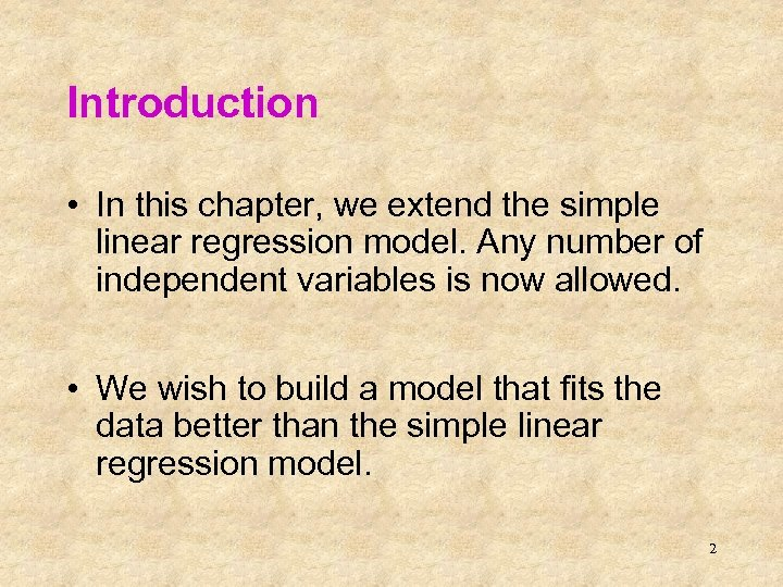 Introduction • In this chapter, we extend the simple linear regression model. Any number