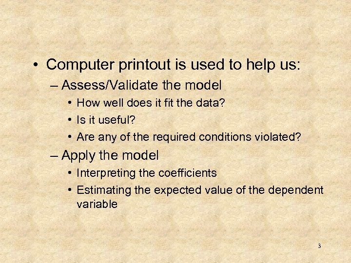 • Computer printout is used to help us: – Assess/Validate the model •