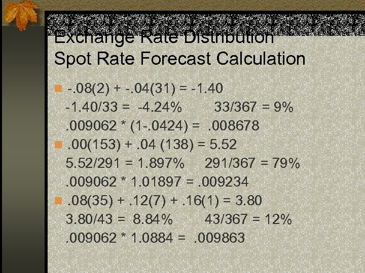 Exchange Rate Distribution Spot Rate Forecast Calculation n -. 08(2) + -. 04(31) =