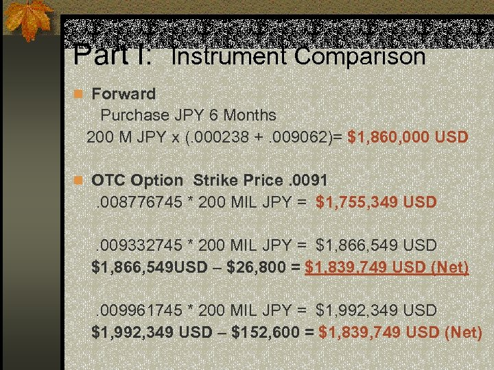 Part I: Instrument Comparison n Forward Purchase JPY 6 Months 200 M JPY x