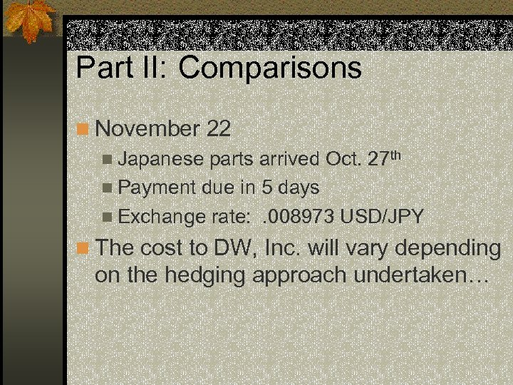 Part II: Comparisons n November 22 n Japanese parts arrived Oct. 27 th n