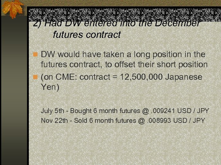 2) Had DW entered into the December futures contract n DW would have taken