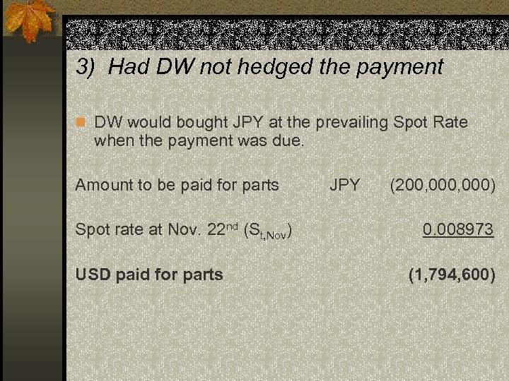 3) Had DW not hedged the payment n DW would bought JPY at the
