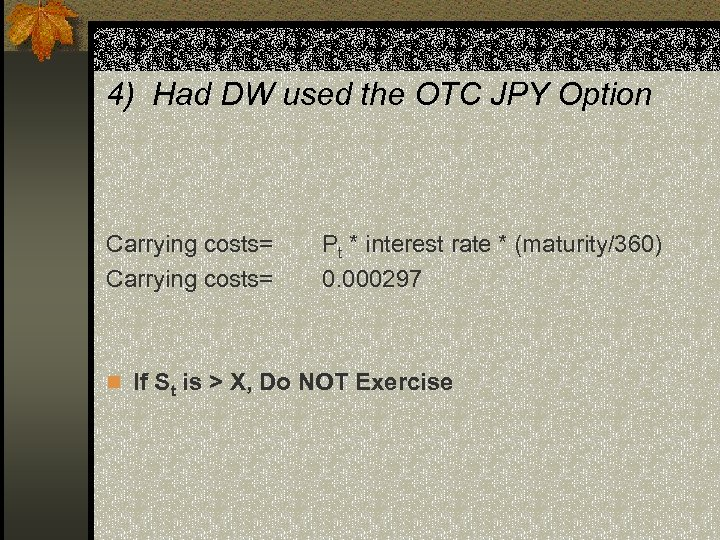4) Had DW used the OTC JPY Option Carrying costs= Pt * interest rate