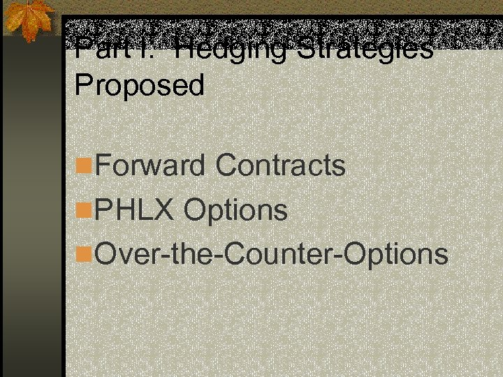Part I: Hedging Strategies Proposed n. Forward Contracts n. PHLX Options n. Over-the-Counter-Options