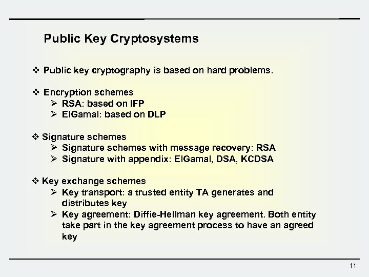 Public Key Cryptosystems v Public key cryptography is based on hard problems. v Encryption