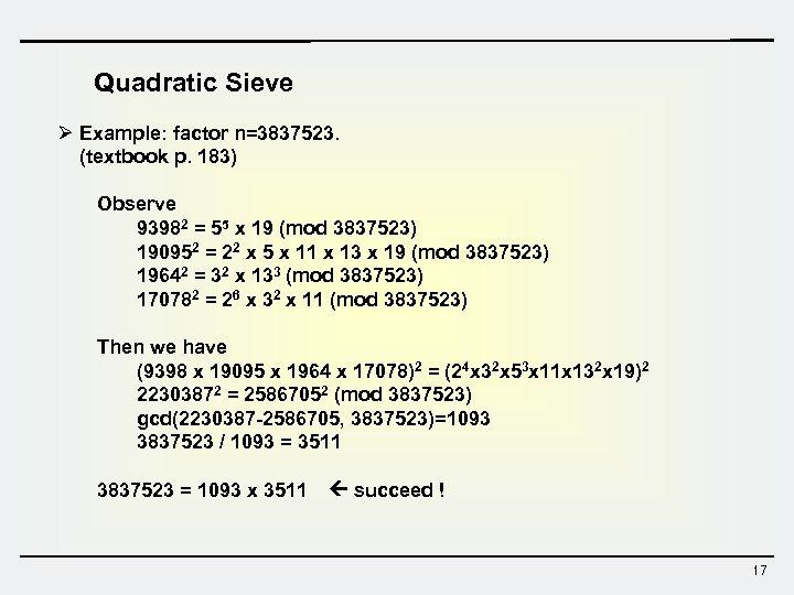 Quadratic Sieve Ø Example: factor n=3837523. (textbook p. 183) Observe 93982 = 55 x