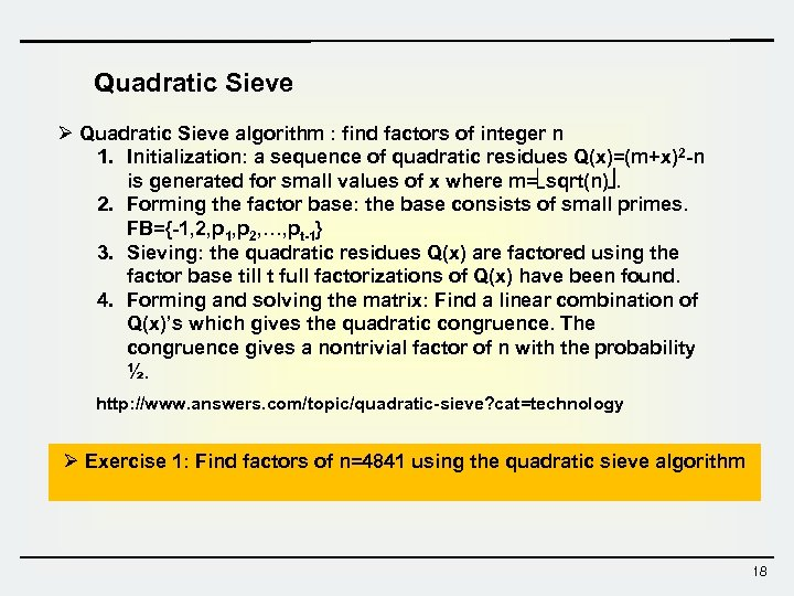 Quadratic Sieve Ø Quadratic Sieve algorithm : find factors of integer n 1. Initialization: