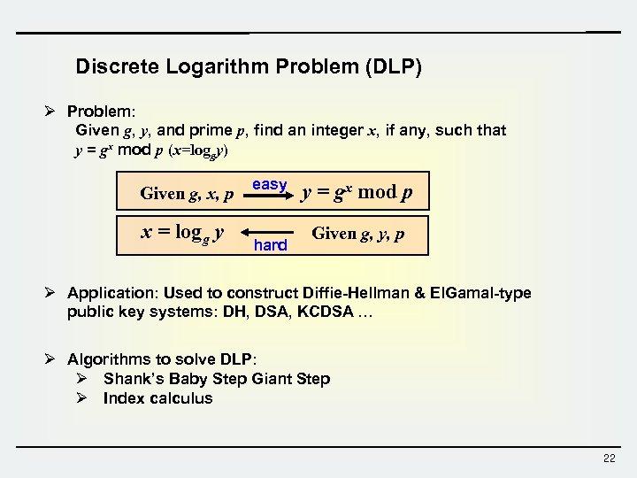 Discrete Logarithm Problem (DLP) Ø Problem: Given g, y, and prime p, find an