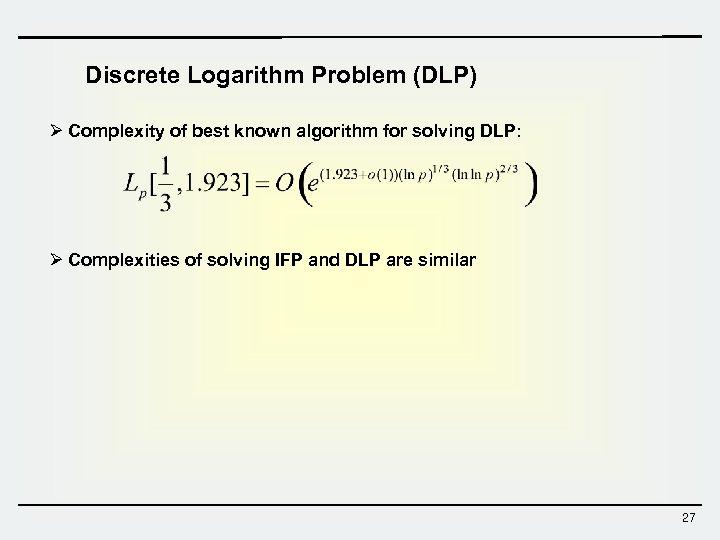 Discrete Logarithm Problem (DLP) Ø Complexity of best known algorithm for solving DLP: Ø