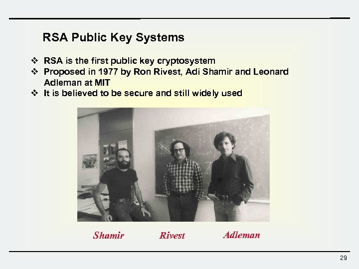 RSA Public Key Systems v RSA is the first public key cryptosystem v Proposed