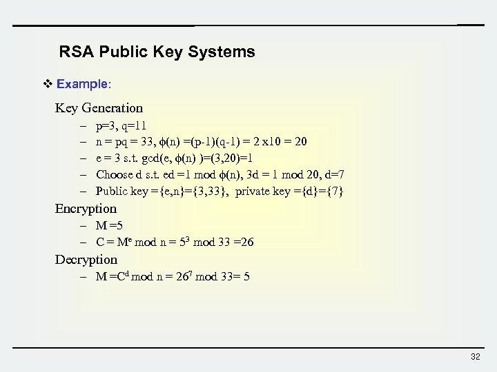 RSA Public Key Systems v Example: Key Generation – – – p=3, q=11 n