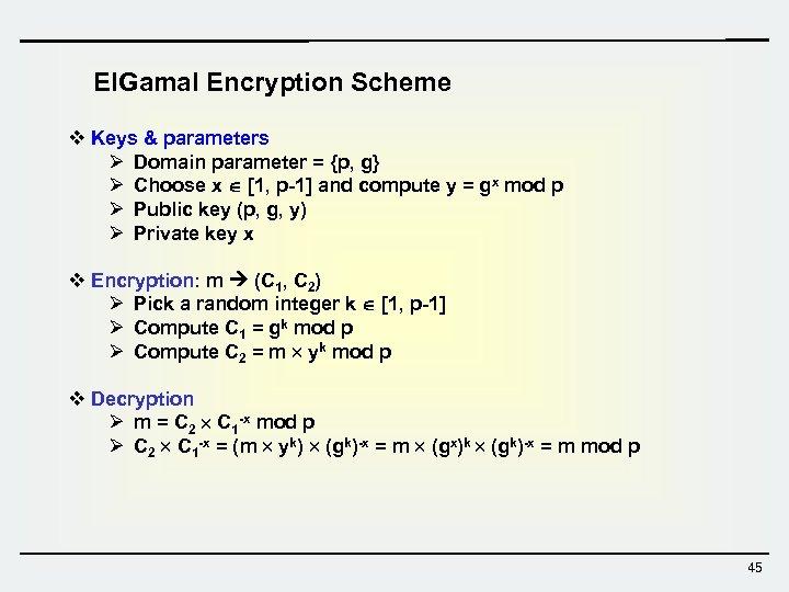 El. Gamal Encryption Scheme v Keys & parameters Ø Domain parameter = {p, g}