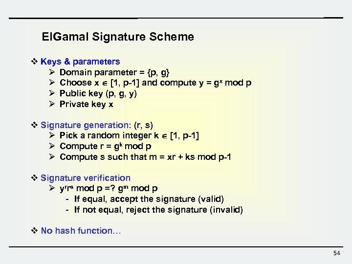 El. Gamal Signature Scheme v Keys & parameters Ø Domain parameter = {p, g}