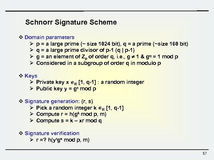 Schnorr Signature Scheme v Domain parameters Ø p = a large prime (~ size