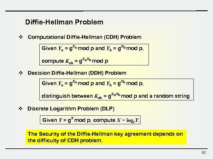 Diffie-Hellman Problem v Computational Diffie-Hellman (CDH) Problem Given Ya = g. Xa mod p