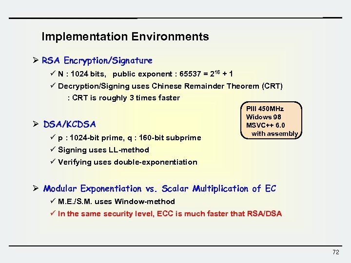 Implementation Environments Ø RSA Encryption/Signature ü N : 1024 bits, public exponent : 65537