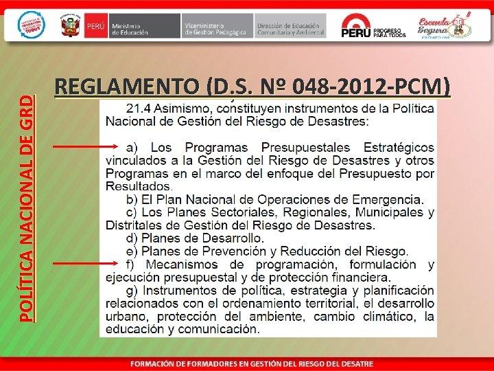 POLÍTICA NACIONAL DE GRD REGLAMENTO (D. S. Nº 048 -2012 -PCM)